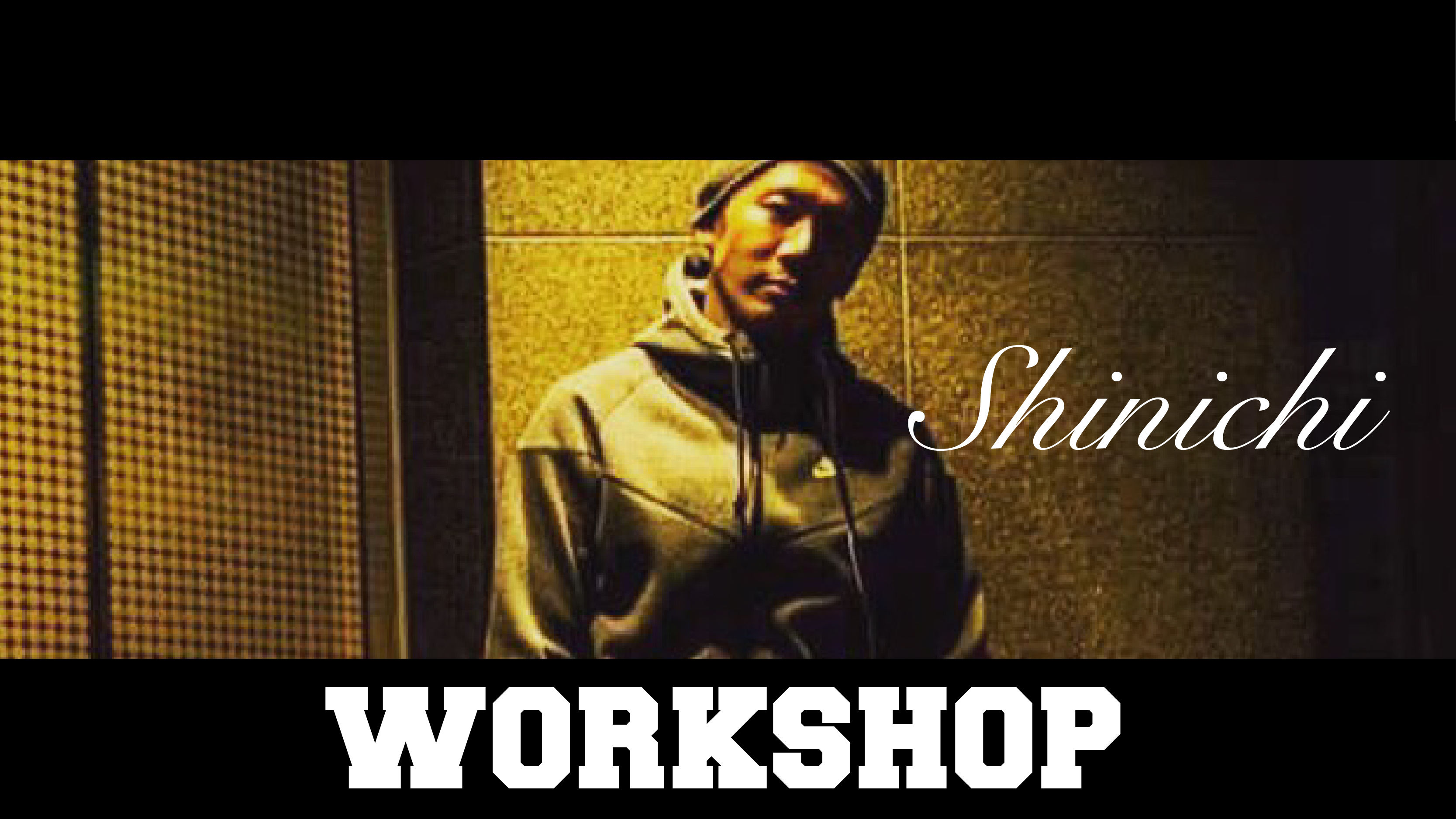 SHINICHI WORKSHOP at Vega