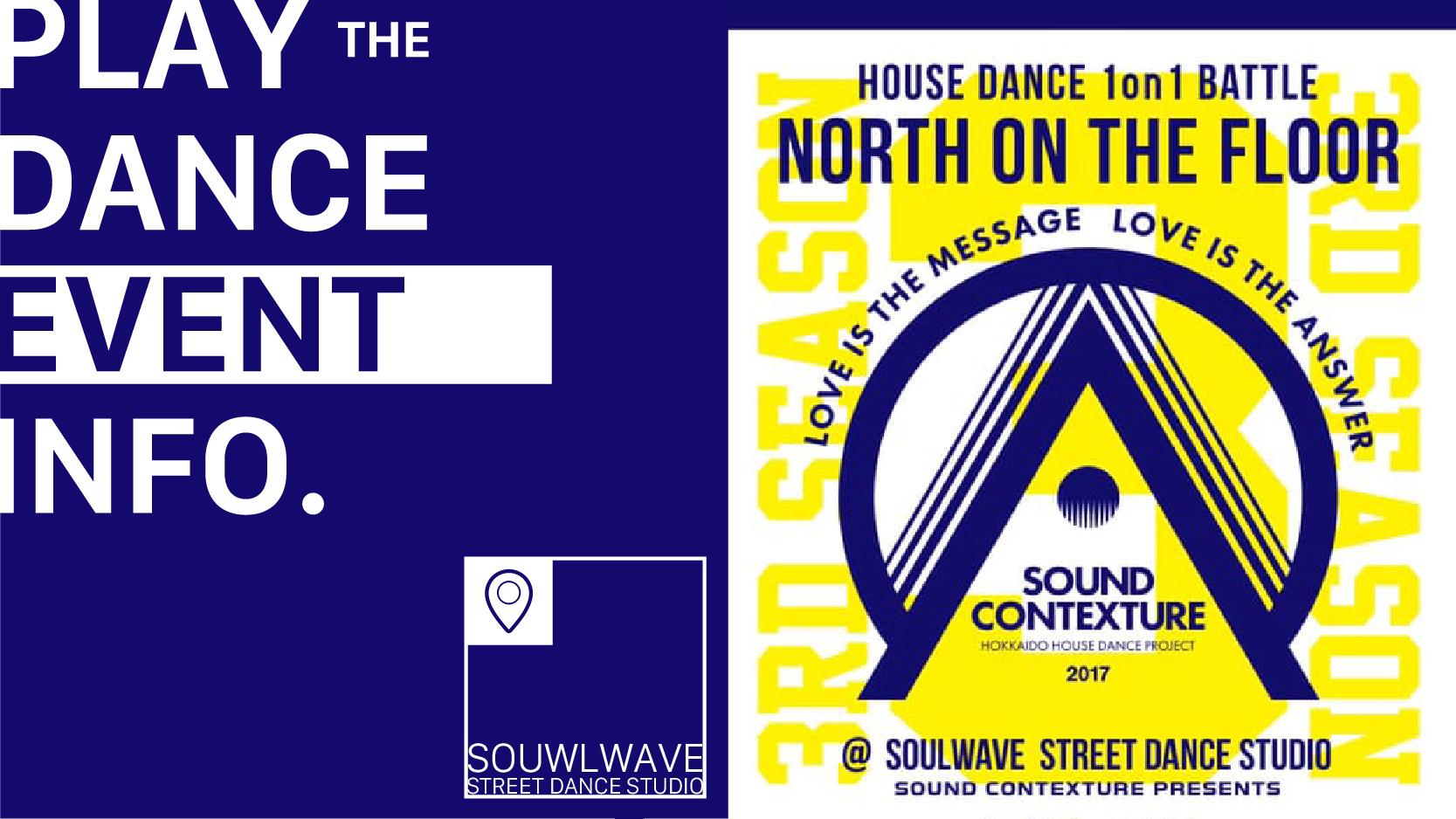 Sound Contexture PRESENTS HOUSE DANCE 1on1 BATTLE North On The Floor 3rd Season